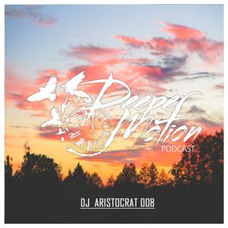 Deeper Motion Podcast #08 - DJ Aristocrat