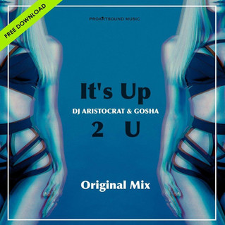 DJ Aristocrat & Gosha - It's Up 2 U (Original Mix) FREE DOWNLOAD!