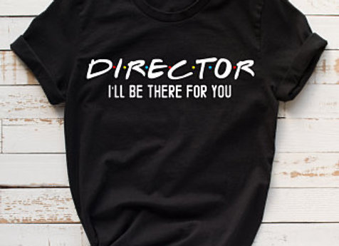 Director I'll Be There For You T-shirt