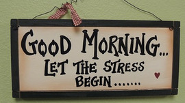 Good Morning. Let the Stress Begin .....