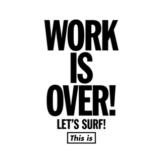 WORK IS OVER LET'S SURF!