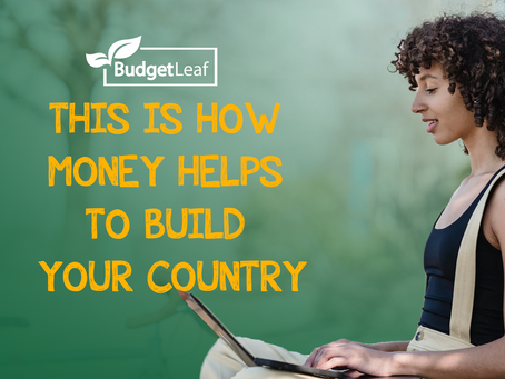 This Is How Money Helps To Build Your Country