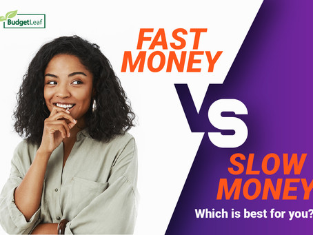 Fast Money VS Slow Money, Which is best for you?