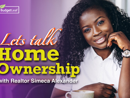 Let's talk Home Ownership with Realtor Simeca Alexander