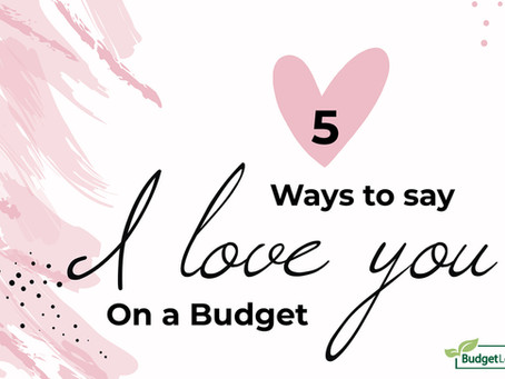 5 Ways To Say 'I Love You' On A Budget