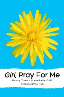 Girl, Pray for Me: Moving Toward Unpluckable Faith