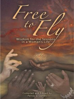 Free to Fly: Wisdom for the Seasons in a Woman's Life