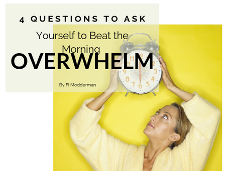 4 Questions to Ask Yourself to Beat the Morning Overwhelm.