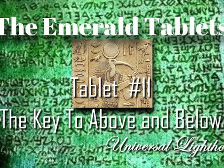 The Emerald Tablets ~ Tablet  #11.The Key To Above and Below.