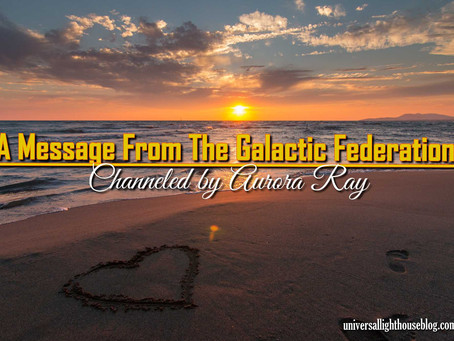 A Message From The Galactic Federation - Channeled by Aurora Ray