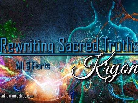 {{NEW}}} Kryon ~ Rewriting Sacred Truths (Full 3 Part Series)~ (Channeling * Spiritual Truth)