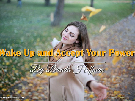 Wake Up and Accept Your Power - By Brenda Hoffman