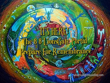 IT'S HERE!  The 8 8 Lionsgate Portal ~ Prepare For Remembrance