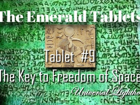 The Emerald Tablets ~ Tablet  #9.The Key to Freedom of Space.