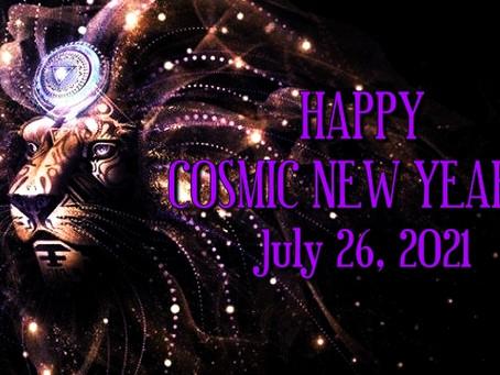 HAPPY COSMIC NEW YEAR!!! July 26, 2021