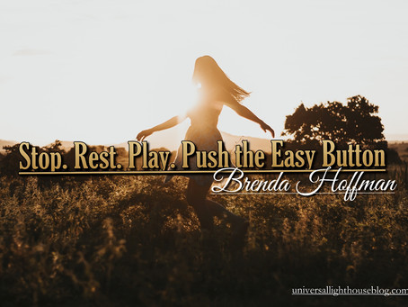 Stop. Rest. Play. Push the Easy Button ~ Brenda Hoffman