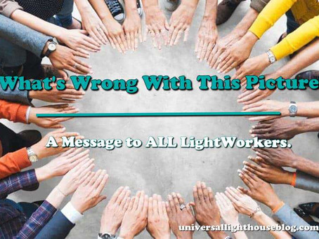 What's Wrong With This Picture? A Message to ALL LightWorkers.