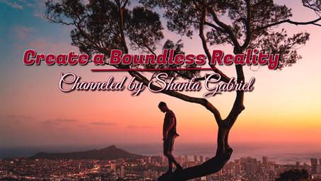 Create a Boundless Reality - Channeled by Shanta Gabriel