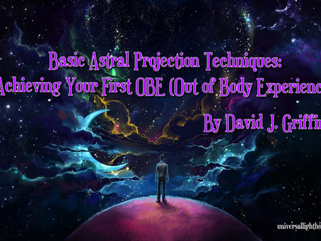 Basic Astral Projection Techniques: Achieving Your First OBE (Out of Body Experience)