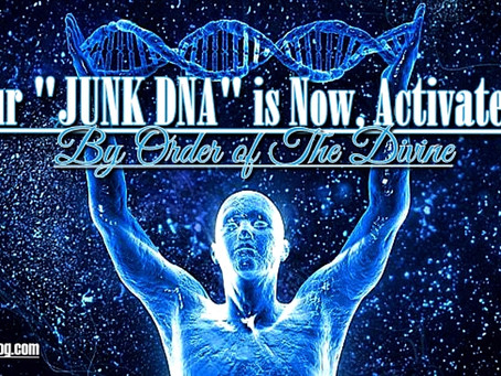 """Our """"JUNK DNA"""" is Now, Activated, By Order of The Divine"""