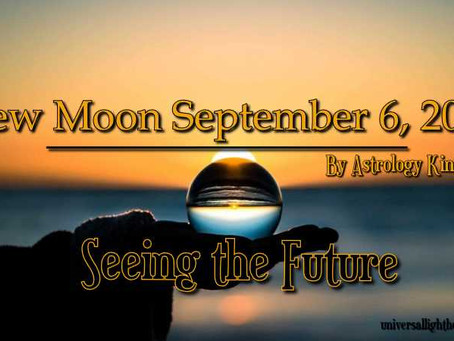 New Moon September 6, 2021 – Seeing the Future