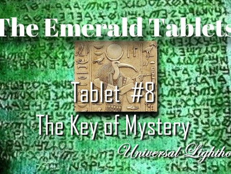 The Emerald Tablets ~ Tablet #8.The Key of Mystery.