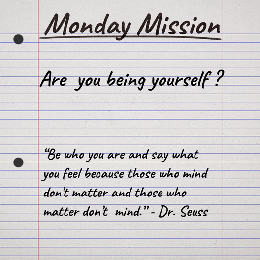 Monday Mission- Are you being yoursel_.p