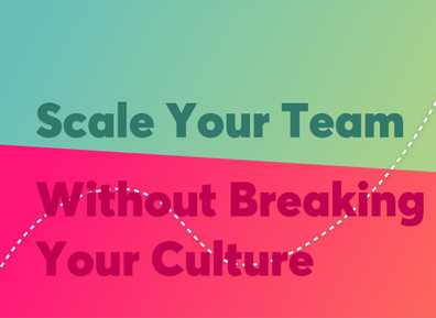 How to Scale Your Team Without Breaking Your Culture or Productivity