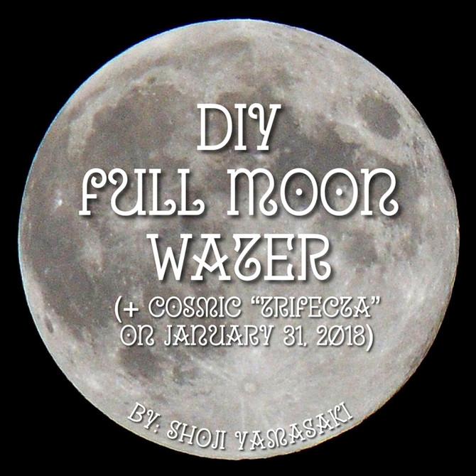 "DIY Full Moon Water (+ Cosmic ""Trifecta"" on January 31, 2018)"