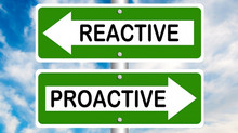 Proactive vs Reactive - Is Prevention better than a cure?
