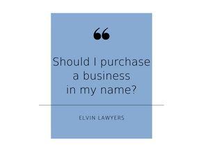 Buying a business – purchase in my individual name or start a company?