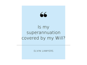 Is my superannuation covered by my Will?