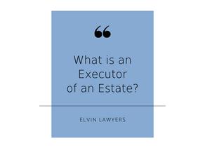 FAQ: Being an Executor of an Estate