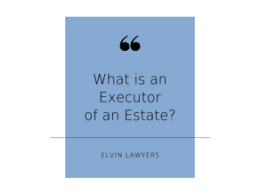 FAQ: Being an Executor of an Estate