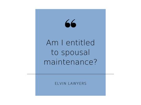 Am I entitled to spousal maintenance?