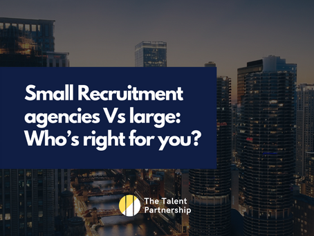 Small Recruitment agencies Vs large: Who's right for you?