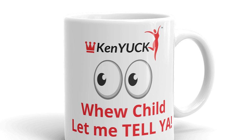 Mug - KenYUCK Whew Child.. Let me TELL YA!