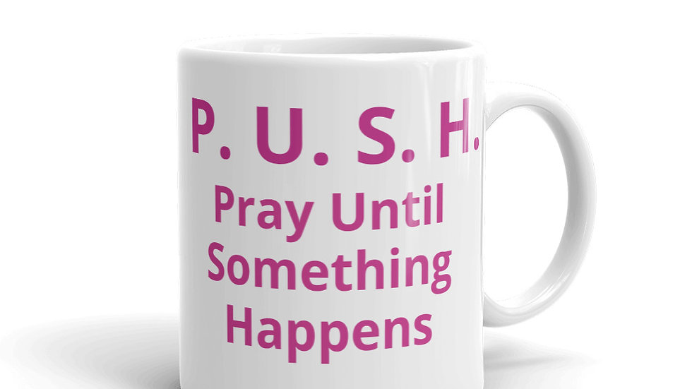 Mug - P.U.S.H. Pray Until Something Happens