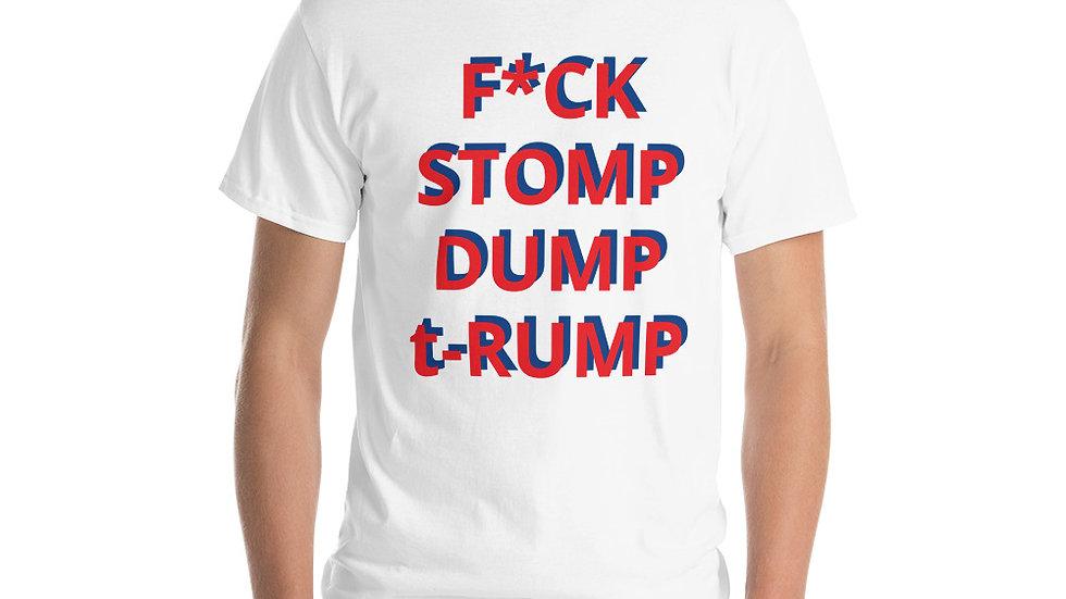 Short Sleeve T-Shirt -F*CK, STOMP, DUMP, t-RUMP