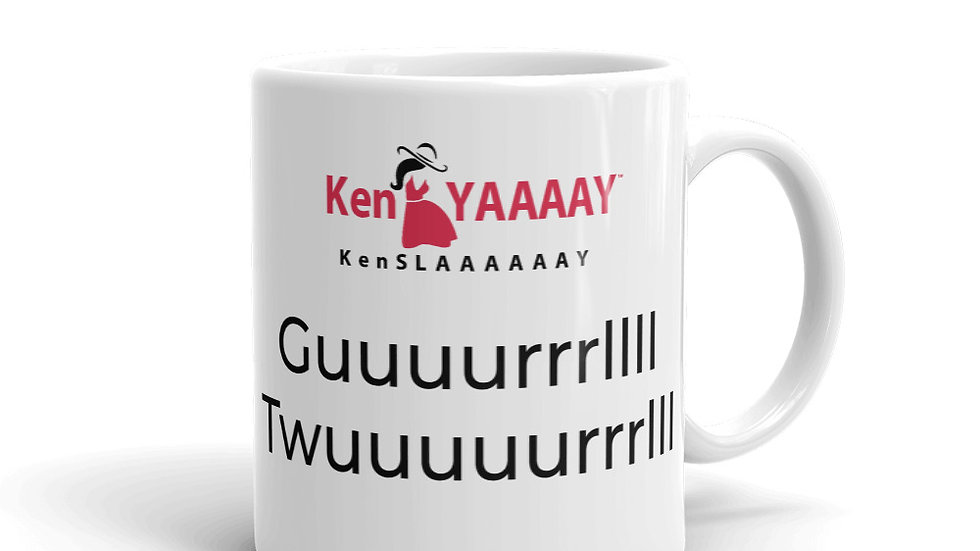 Mug - KenYaaaay-KenSlaaaaaay Guuuuurrrrl Twuuuurrrrlll
