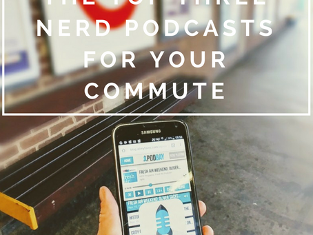 The Top Three: Nerd Podcasts for your Commute