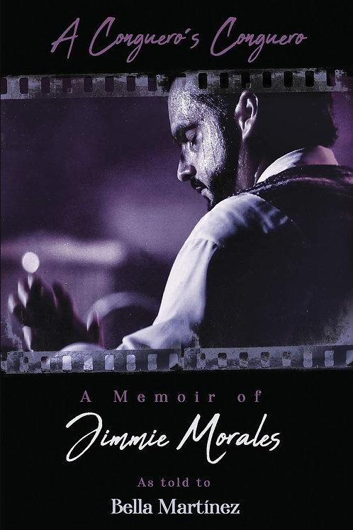 A Conguero's Conguero: A Memoir of Jimmie Morales as told to Bella Martínez
