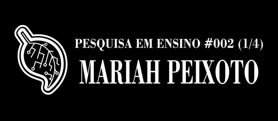 Pesquisa em ensino #002: entrevista com Mariah Peixoto