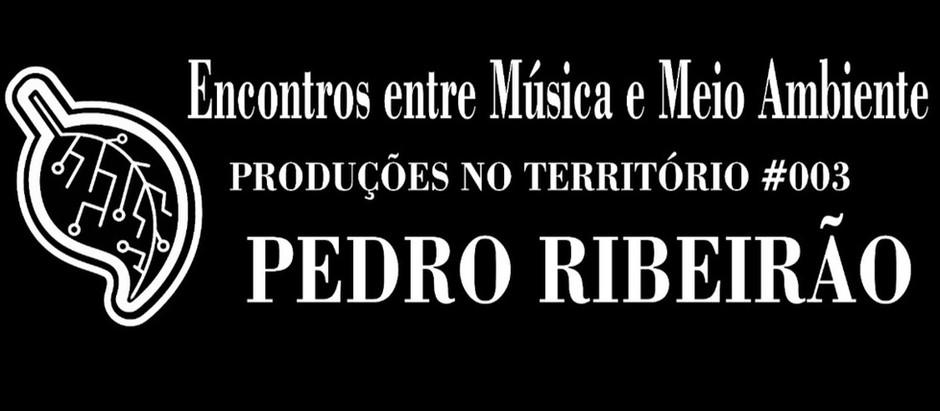 Encontros entre música e meio ambiente - Pedro Ribeirão | Produções no Território