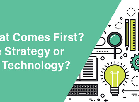 What Comes First? The Strategy or the Technology?