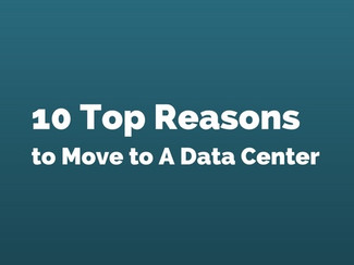 Top 10 Reasons to Move to a Data Center