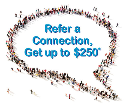 Refer a connection, get up to $250