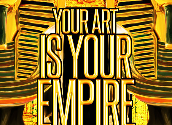 Your Art Is Your Empire