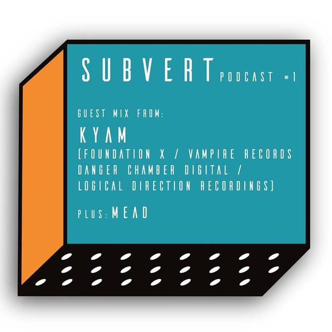 Subvert Podcast Vol. 1 feat. Kyam Mix