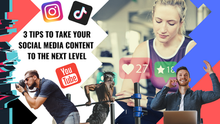 3 Tips To Take Your Social Media Content To The Next Level